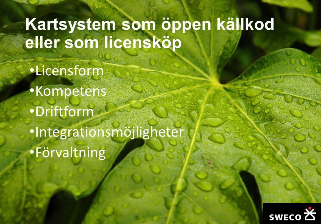 Kartsystem som öppen källkod eller som licensköp Licensform Kompetens Driftform Integrationsmöjligheter Förvaltning