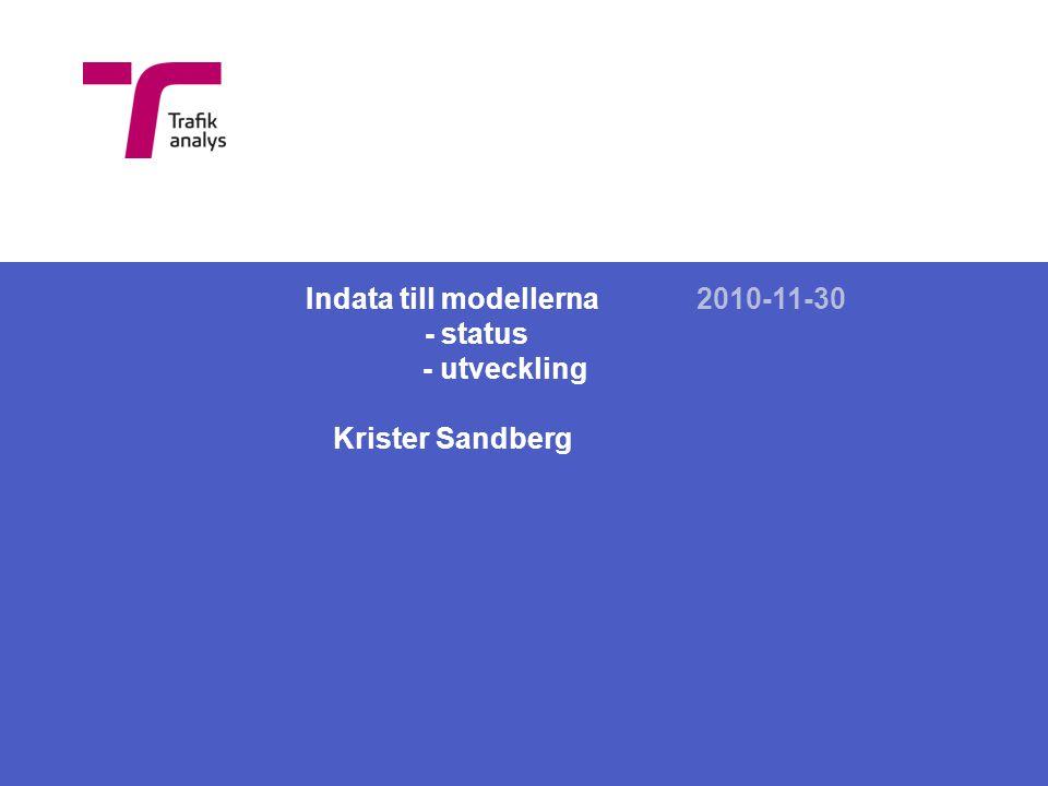 Indata till modellerna - status - utveckling Krister Sandberg 2010-11-30