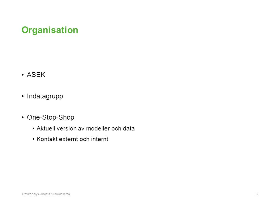 Organisation ASEK Indatagrupp One-Stop-Shop Aktuell version av modeller och data Kontakt externt och internt Trafikanalys - Indata till modellerna3