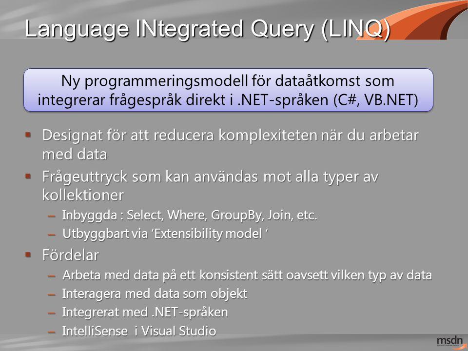 Language INtegrated Query (LINQ)  Designat för att reducera komplexiteten när du arbetar med data  Frågeuttryck som kan användas mot alla typer av kollektioner – Inbyggda : Select, Where, GroupBy, Join, etc.
