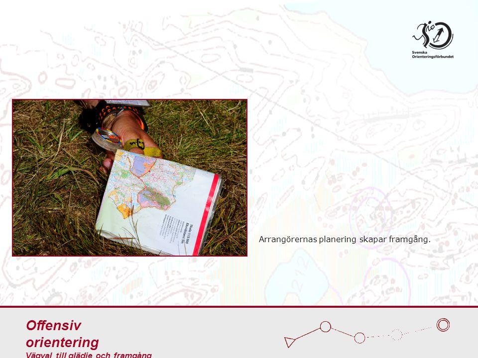 Arrangörernas planering skapar framgång. Offensiv orientering Vägval till glädje och framgång