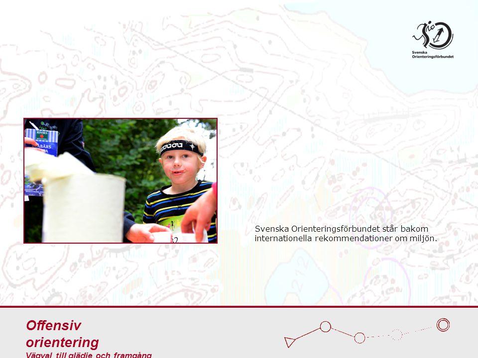Svenska Orienteringsförbundet står bakom internationella rekommendationer om miljön. Offensiv orientering Vägval till glädje och framgång