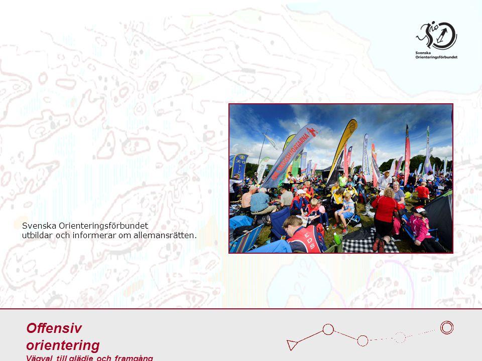 Svenska Orienteringsförbundet utbildar och informerar om allemansrätten. Offensiv orientering Vägval till glädje och framgång