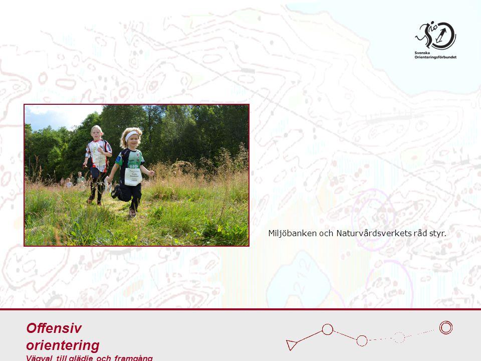 Miljöbanken och Naturvårdsverkets råd styr. Offensiv orientering Vägval till glädje och framgång