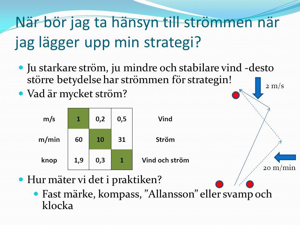 När bör jag ta hänsyn till strömmen när jag lägger upp min strategi? Ju starkare ström, ju mindre och stabilare vind -desto större betydelse har ström
