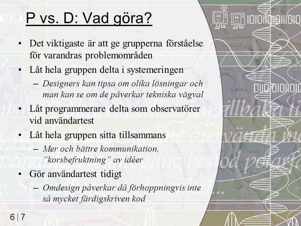 7 6 P vs. D: Vad göra.
