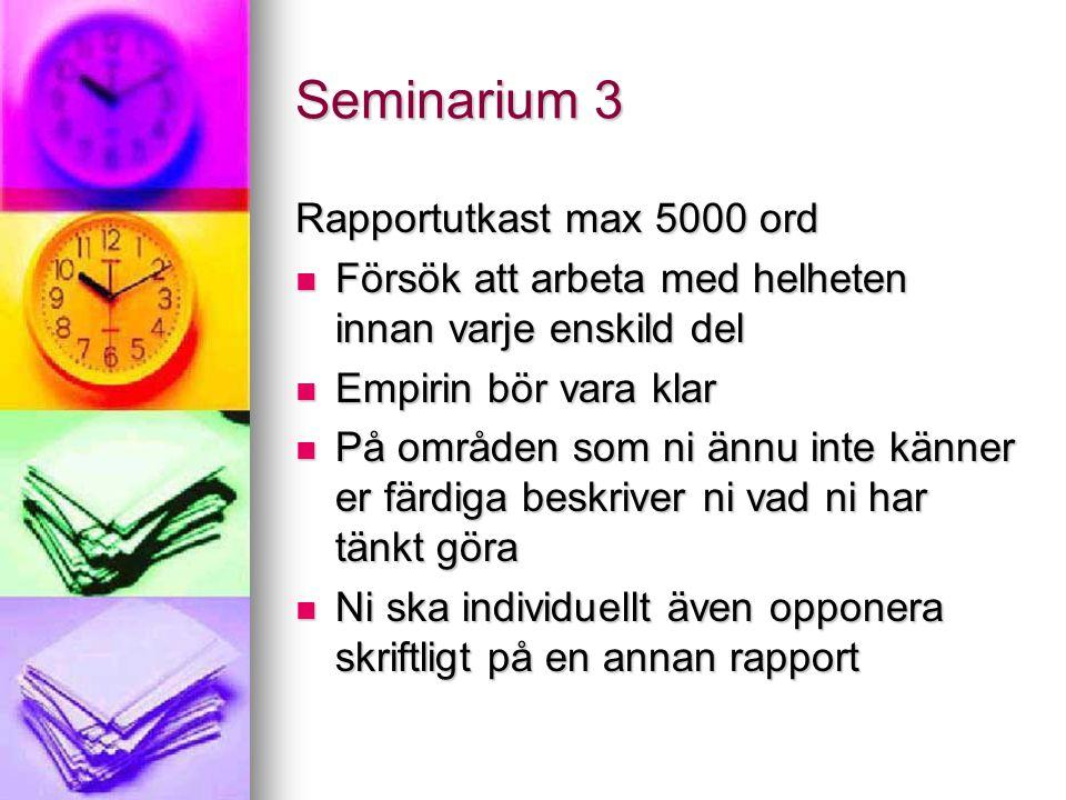 Seminarium 3 Rapportutkast max 5000 ord Försök att arbeta med helheten innan varje enskild del Försök att arbeta med helheten innan varje enskild del