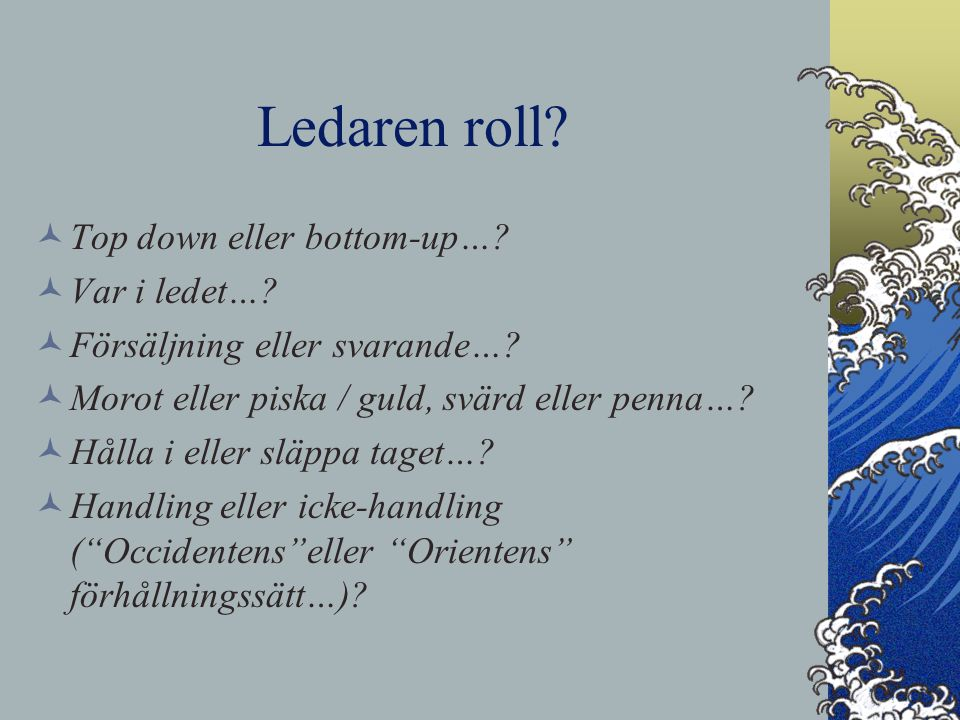 Ledaren roll. Top down eller bottom-up…. Var i ledet….