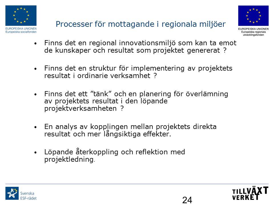 24 Processer för mottagande i regionala miljöer Finns det en regional innovationsmiljö som kan ta emot de kunskaper och resultat som projektet generer