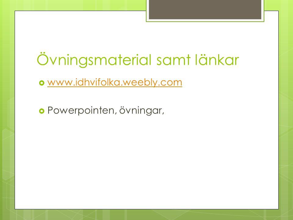 Övningsmaterial samt länkar  www.idhvifolka.weebly.com www.idhvifolka.weebly.com  Powerpointen, övningar,