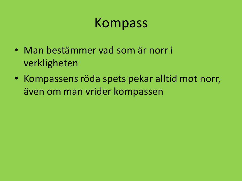 Kompass Man bestämmer vad som är norr i verkligheten Kompassens röda spets pekar alltid mot norr, även om man vrider kompassen