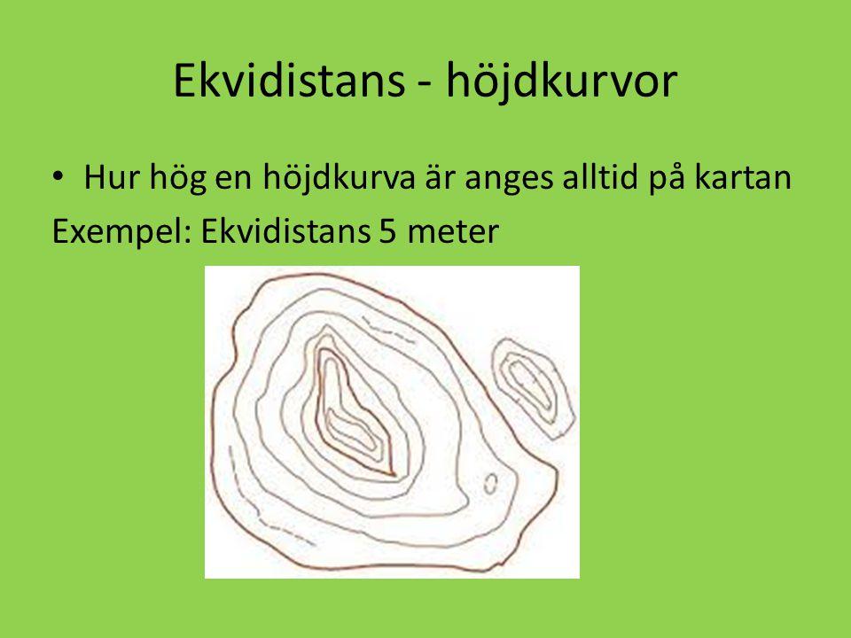 Ekvidistans - höjdkurvor Hur hög en höjdkurva är anges alltid på kartan Exempel: Ekvidistans 5 meter