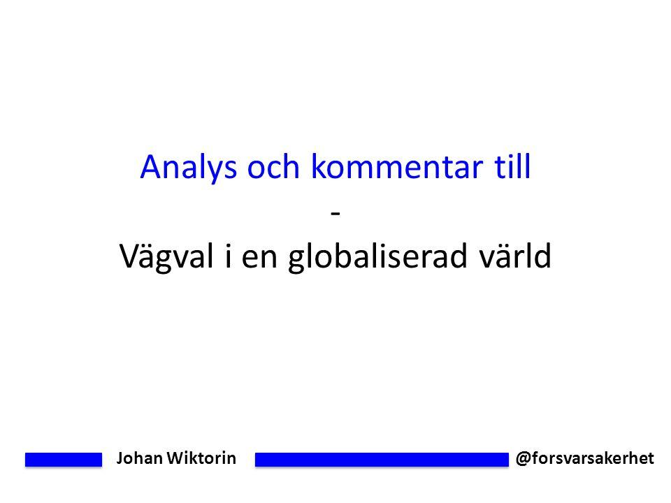 Johan Wiktorin @forsvarsakerhet Analys och kommentar till - Vägval i en globaliserad värld
