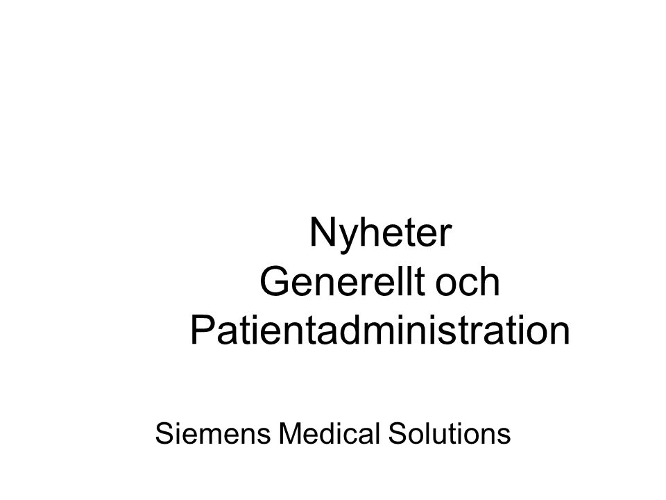 Nyheter Generellt och Patientadministration Siemens Medical Solutions