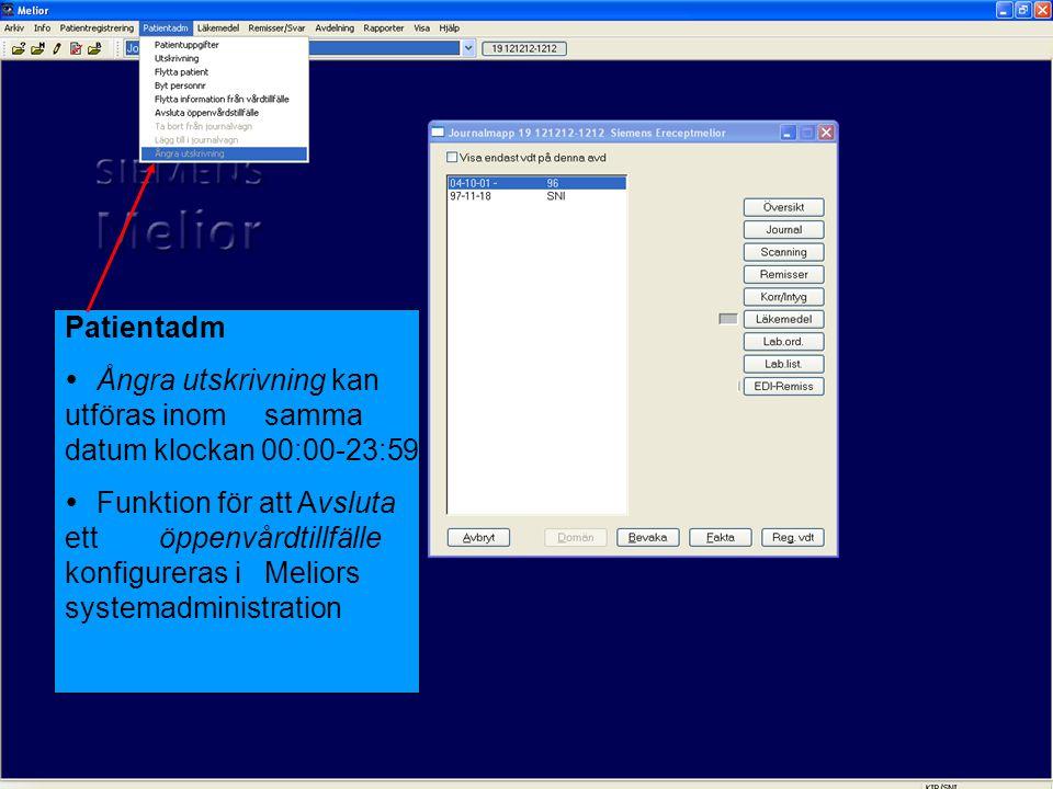 Patientadm  Ångra utskrivning kan utföras inom samma datum klockan 00:00-23:59  Funktion för att Avsluta ettöppenvårdtillfälle konfigureras i Meliors systemadministration