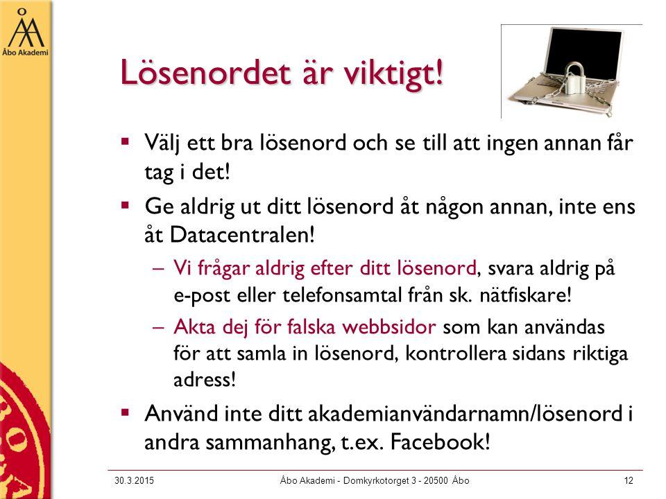 30.3.2015Åbo Akademi - Domkyrkotorget 3 - 20500 Åbo12 Lösenordet är viktigt!  Välj ett bra lösenord och se till att ingen annan får tag i det!  Ge a