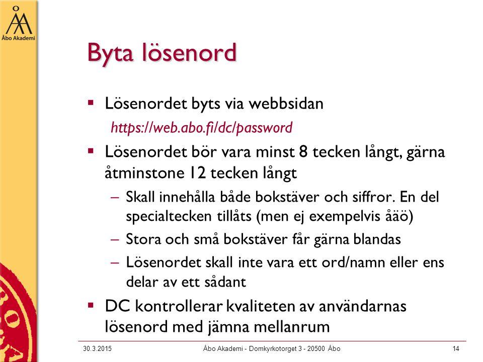 30.3.2015Åbo Akademi - Domkyrkotorget 3 - 20500 Åbo14 Byta lösenord  Lösenordet byts via webbsidan https://web.abo.fi/dc/password  Lösenordet bör va