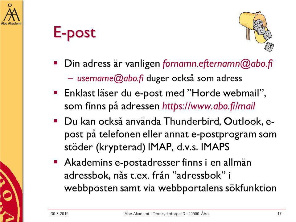 30.3.2015Åbo Akademi - Domkyrkotorget 3 - 20500 Åbo17 E-post  Din adress är vanligen fornamn.efternamn@abo.fi –username@abo.fi duger också som adress  Enklast läser du e-post med Horde webmail , som finns på adressen https://www.abo.fi/mail  Du kan också använda Thunderbird, Outlook, e- post på telefonen eller annat e-postprogram som stöder (krypterad) IMAP, d.v.s.