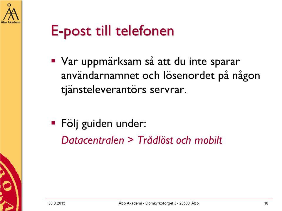 30.3.2015Åbo Akademi - Domkyrkotorget 3 - 20500 Åbo18 E-post till telefonen  Var uppmärksam så att du inte sparar användarnamnet och lösenordet på någon tjänsteleverantörs servrar.