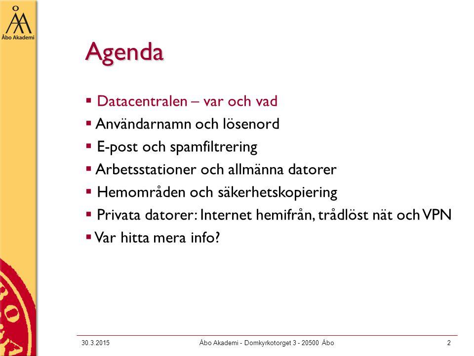 30.3.2015Åbo Akademi - Domkyrkotorget 3 - 20500 Åbo2 Agenda  Datacentralen – var och vad  Användarnamn och lösenord  E-post och spamfiltrering  Ar