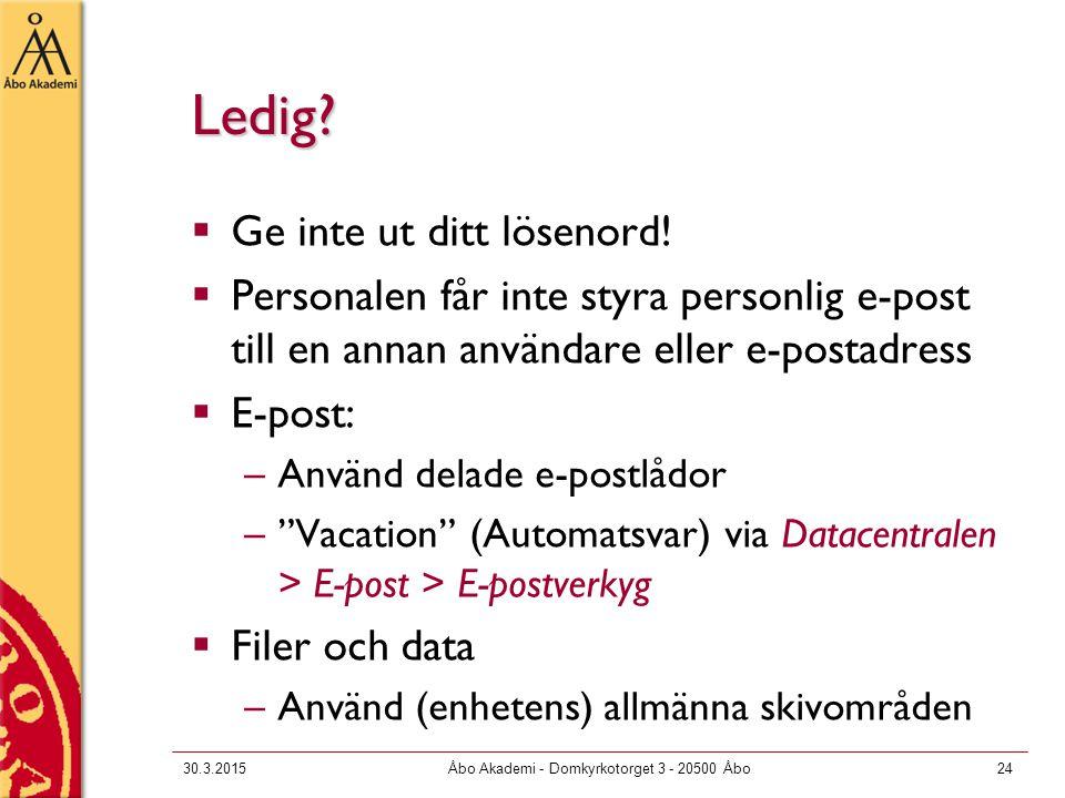 30.3.2015Åbo Akademi - Domkyrkotorget 3 - 20500 Åbo24 Ledig?  Ge inte ut ditt lösenord!  Personalen får inte styra personlig e-post till en annan an