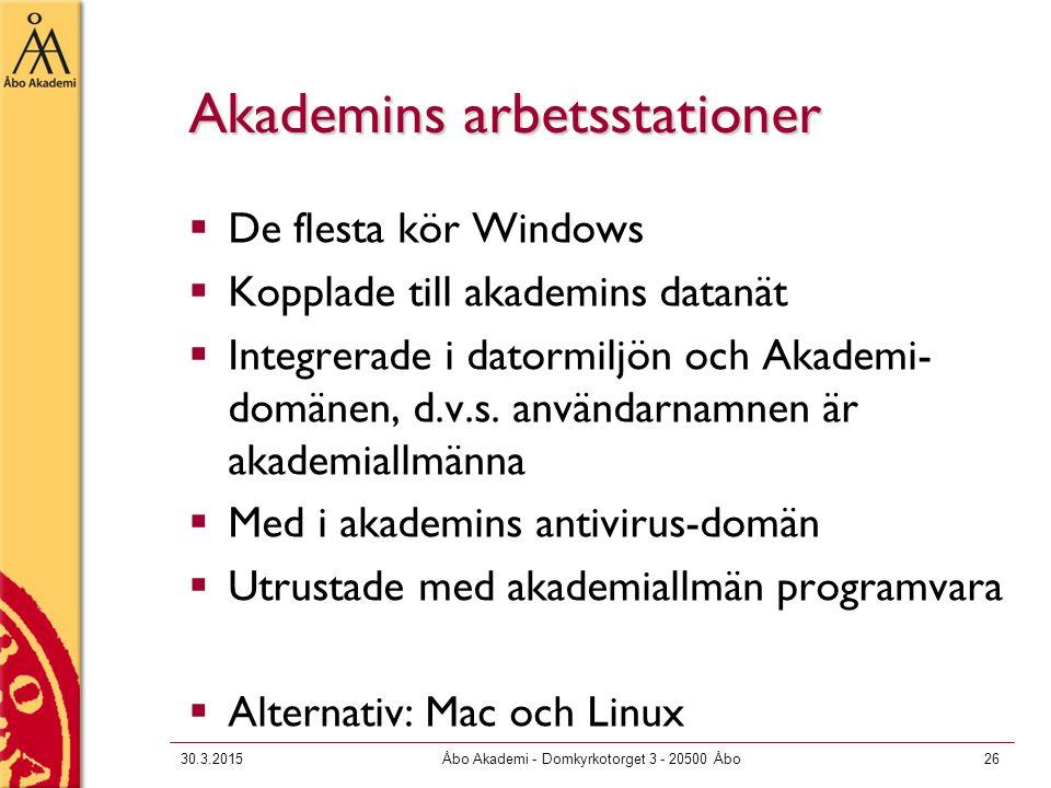 30.3.2015Åbo Akademi - Domkyrkotorget 3 - 20500 Åbo26 Akademins arbetsstationer  De flesta kör Windows  Kopplade till akademins datanät  Integrerade i datormiljön och Akademi- domänen, d.v.s.