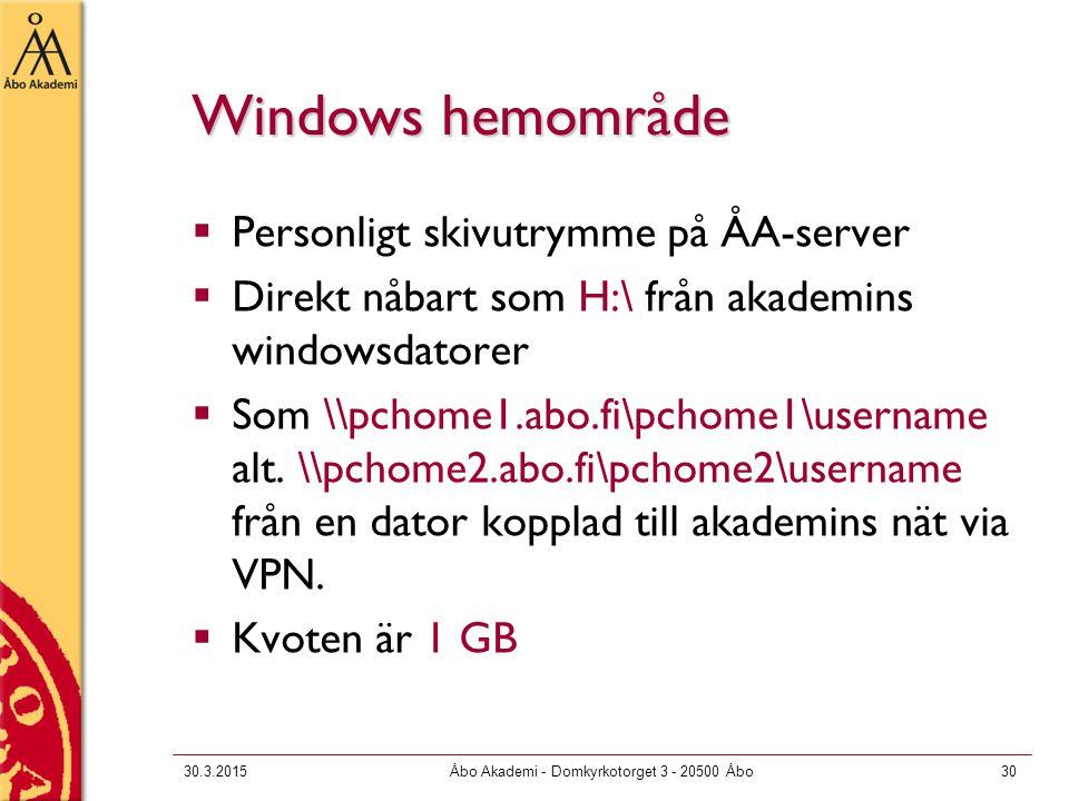 30.3.2015Åbo Akademi - Domkyrkotorget 3 - 20500 Åbo30 Windows hemområde  Personligt skivutrymme på ÅA-server  Direkt nåbart som H:\ från akademins windowsdatorer  Som \\pchome1.abo.fi\pchome1\username alt.