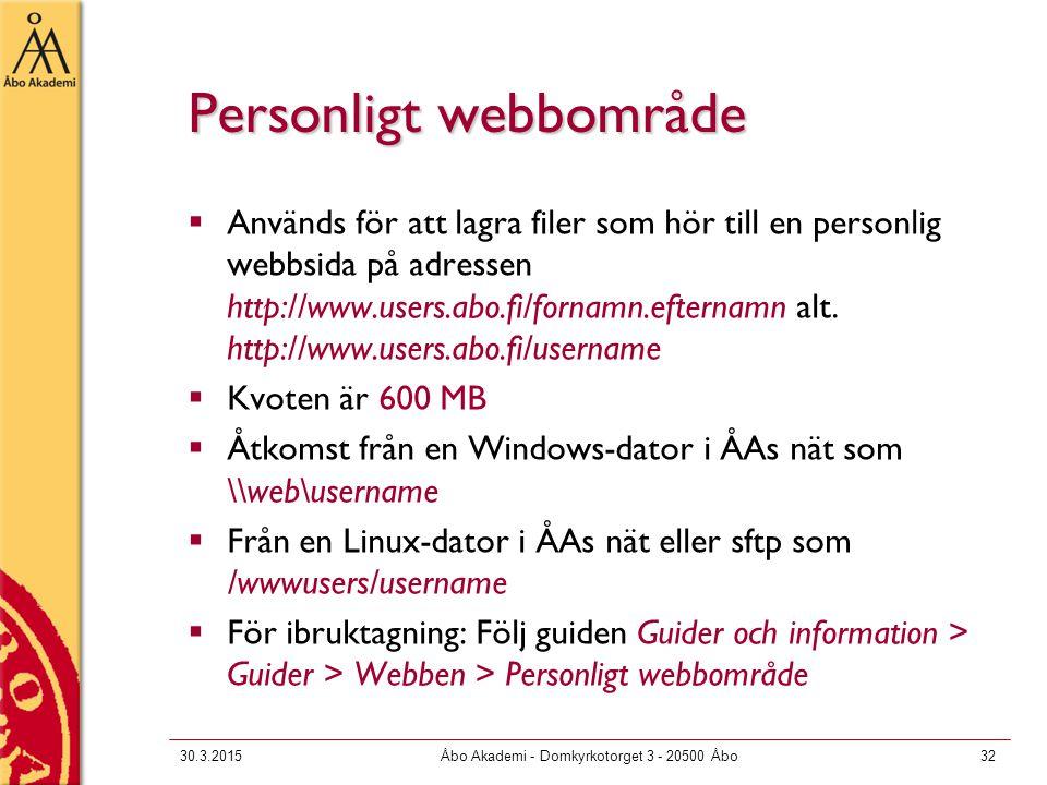 30.3.2015Åbo Akademi - Domkyrkotorget 3 - 20500 Åbo32 Personligt webbområde  Används för att lagra filer som hör till en personlig webbsida på adressen http://www.users.abo.fi/fornamn.efternamn alt.