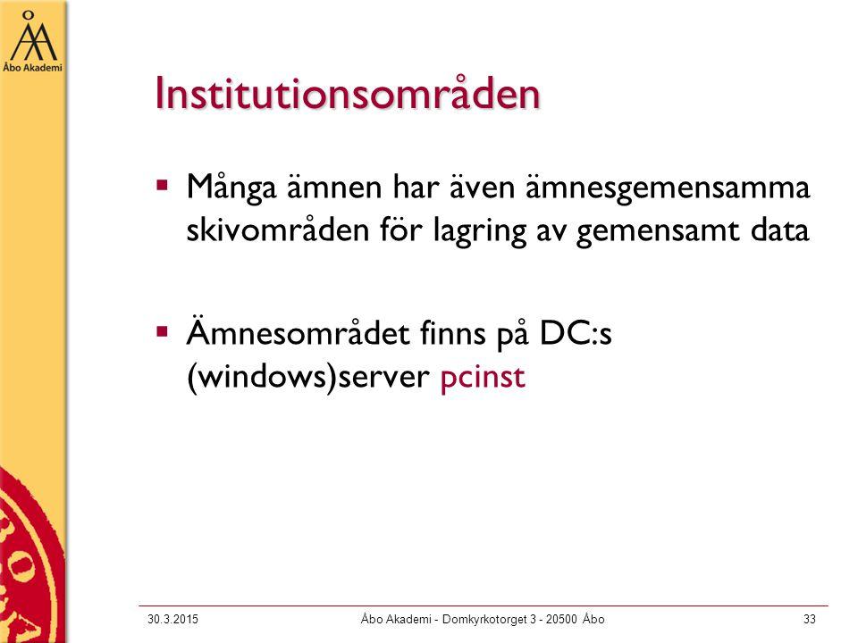 30.3.2015Åbo Akademi - Domkyrkotorget 3 - 20500 Åbo33 Institutionsområden  Många ämnen har även ämnesgemensamma skivområden för lagring av gemensamt data  Ämnesområdet finns på DC:s (windows)server pcinst