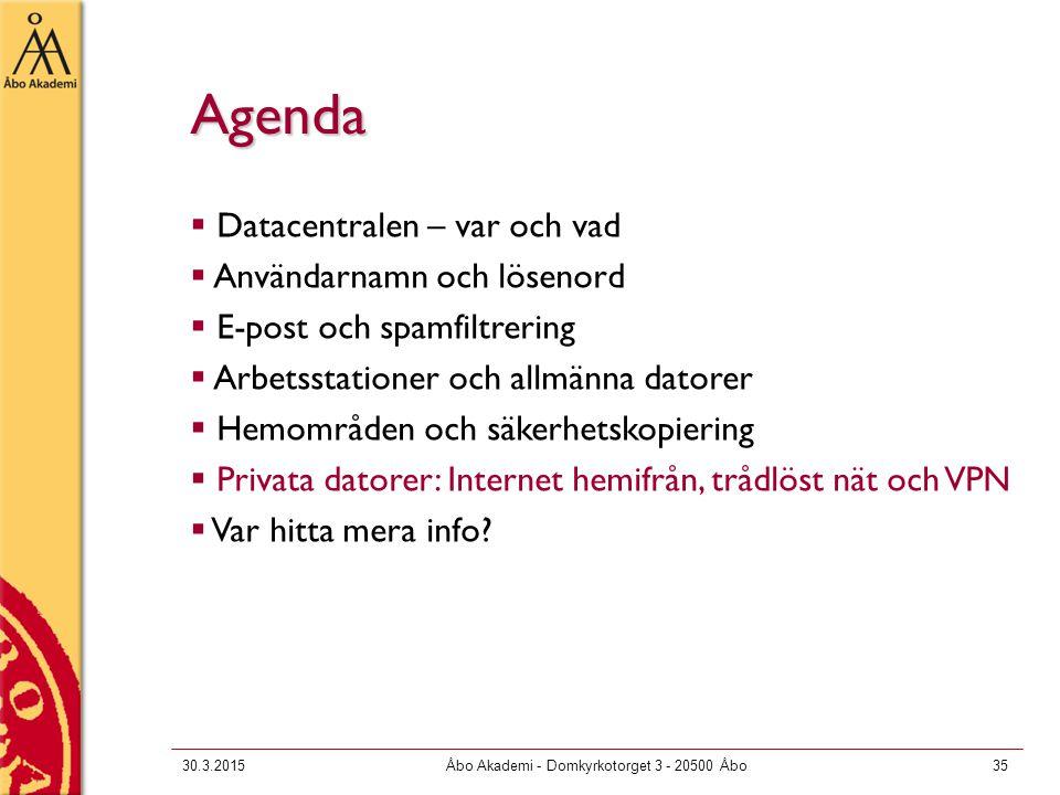 30.3.2015Åbo Akademi - Domkyrkotorget 3 - 20500 Åbo35 Agenda  Datacentralen – var och vad  Användarnamn och lösenord  E-post och spamfiltrering  A