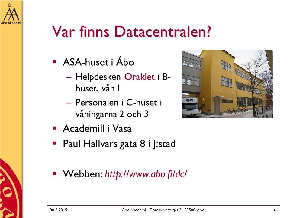 30.3.2015Åbo Akademi - Domkyrkotorget 3 - 20500 Åbo4 Var finns Datacentralen?  ASA-huset i Åbo –Helpdesken Oraklet i B- huset, vån I –Personalen i C-