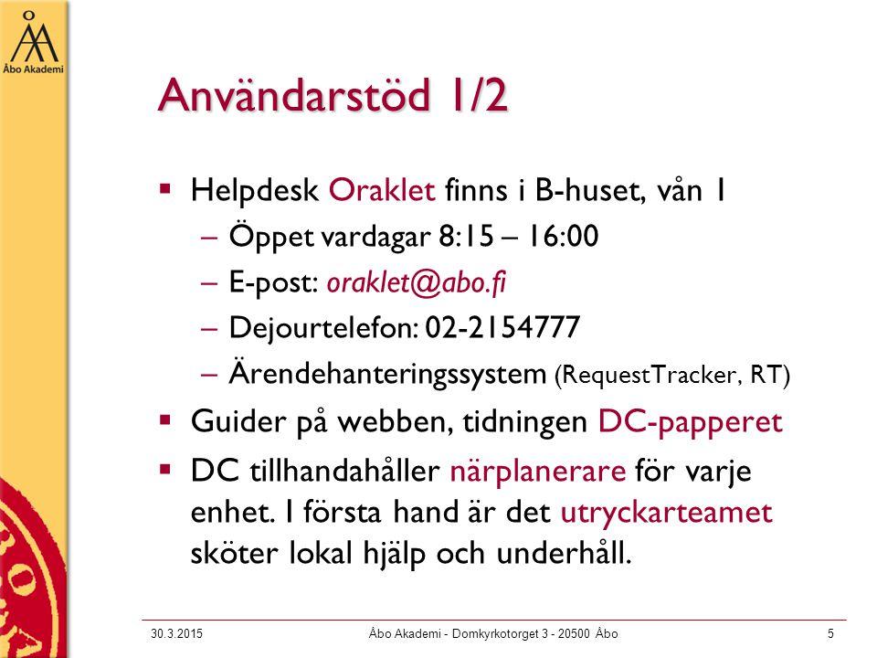 30.3.2015Åbo Akademi - Domkyrkotorget 3 - 20500 Åbo5 Användarstöd 1/2  Helpdesk Oraklet finns i B-huset, vån 1 –Öppet vardagar 8:15 – 16:00 –E-post: oraklet@abo.fi –Dejourtelefon: 02-2154777 –Ärendehanteringssystem (RequestTracker, RT)  Guider på webben, tidningen DC-papperet  DC tillhandahåller närplanerare för varje enhet.