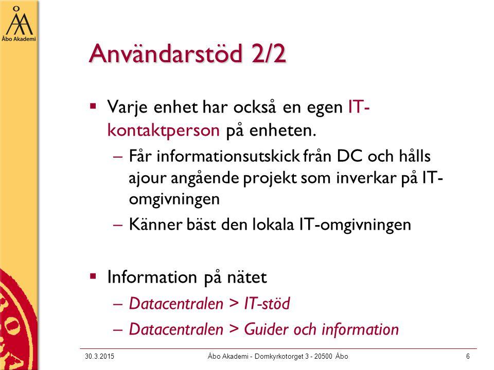 30.3.2015Åbo Akademi - Domkyrkotorget 3 - 20500 Åbo6 Användarstöd 2/2  Varje enhet har också en egen IT- kontaktperson på enheten. –Får informationsu