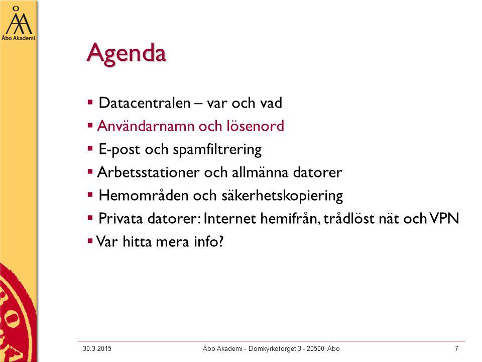 30.3.2015Åbo Akademi - Domkyrkotorget 3 - 20500 Åbo7 Agenda  Datacentralen – var och vad  Användarnamn och lösenord  E-post och spamfiltrering  Ar