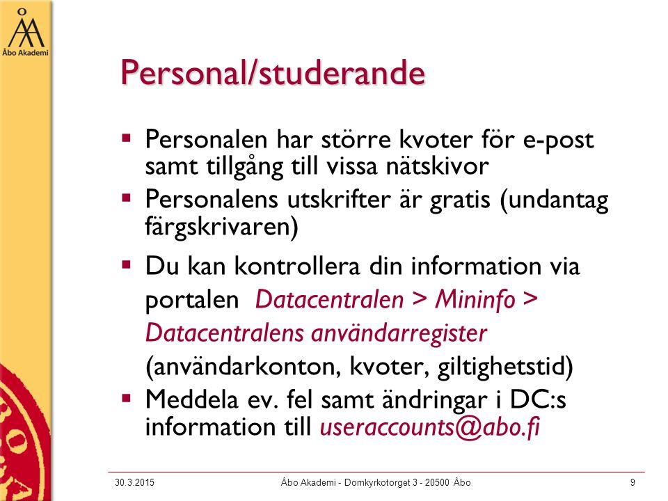 30.3.2015Åbo Akademi - Domkyrkotorget 3 - 20500 Åbo9 Personal/studerande  Personalen har större kvoter för e-post samt tillgång till vissa nätskivor