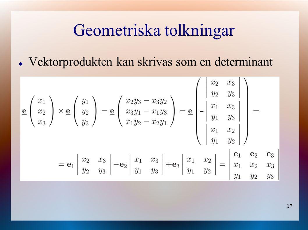 17 Geometriska tolkningar Vektorprodukten kan skrivas som en determinant