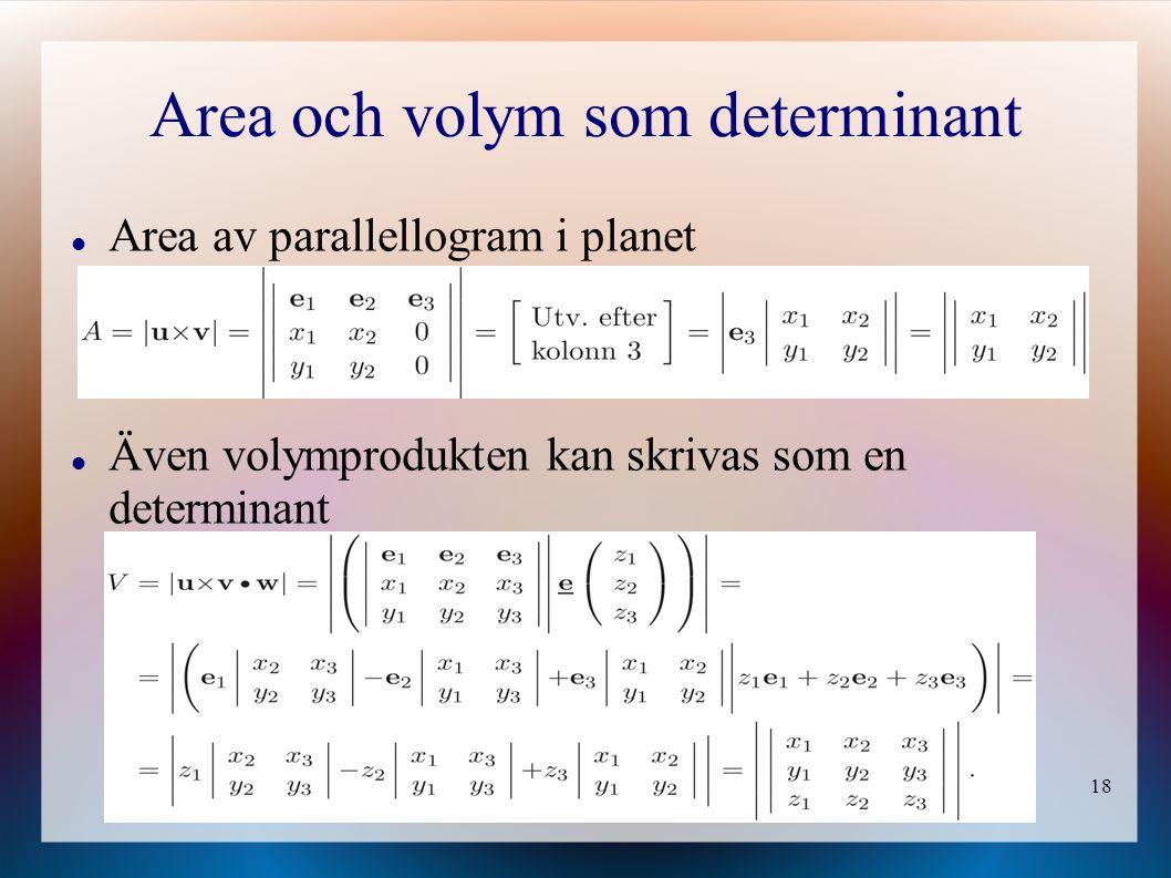 18 Area och volym som determinant Area av parallellogram i planet Även volymprodukten kan skrivas som en determinant