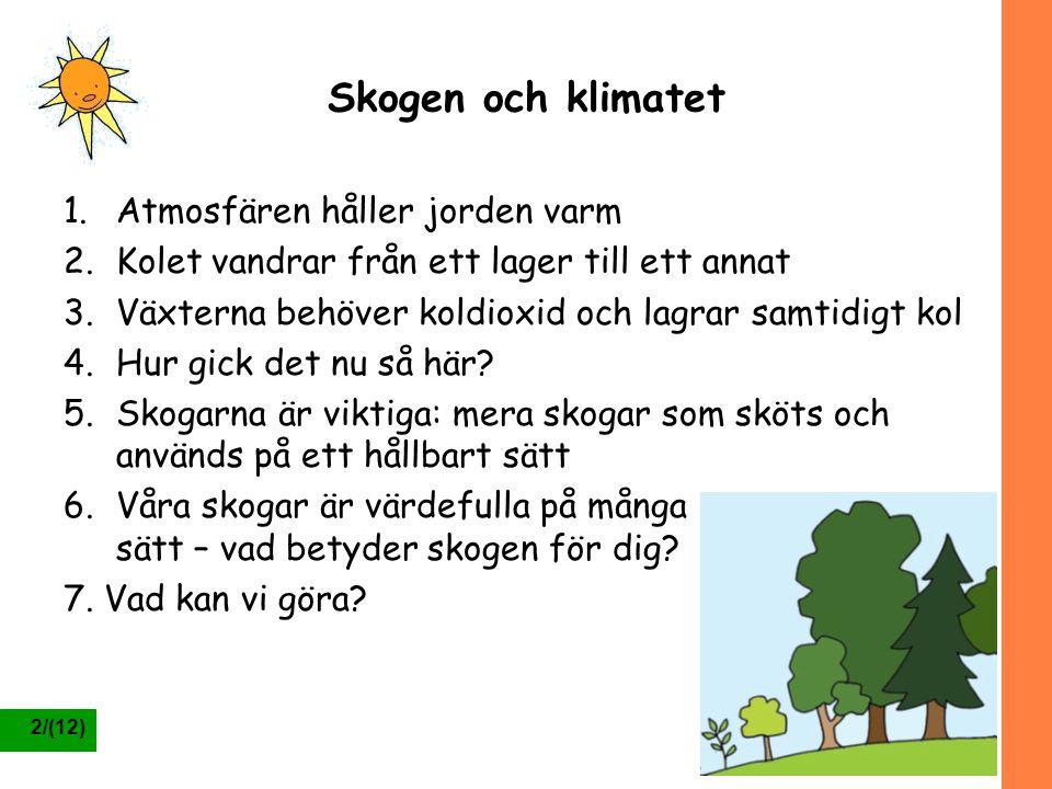 2/(12) Skogen och klimatet 1.Atmosfären håller jorden varm 2.Kolet vandrar från ett lager till ett annat 3.Växterna behöver koldioxid och lagrar samti