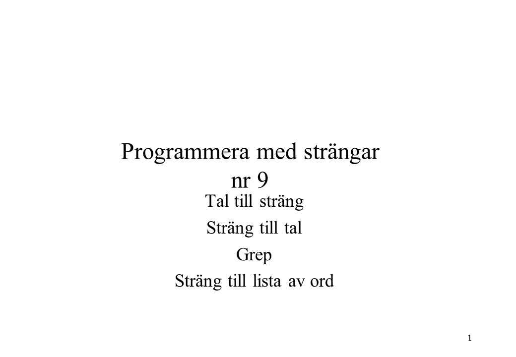 1 Programmera med strängar nr 9 Tal till sträng Sträng till tal Grep Sträng till lista av ord