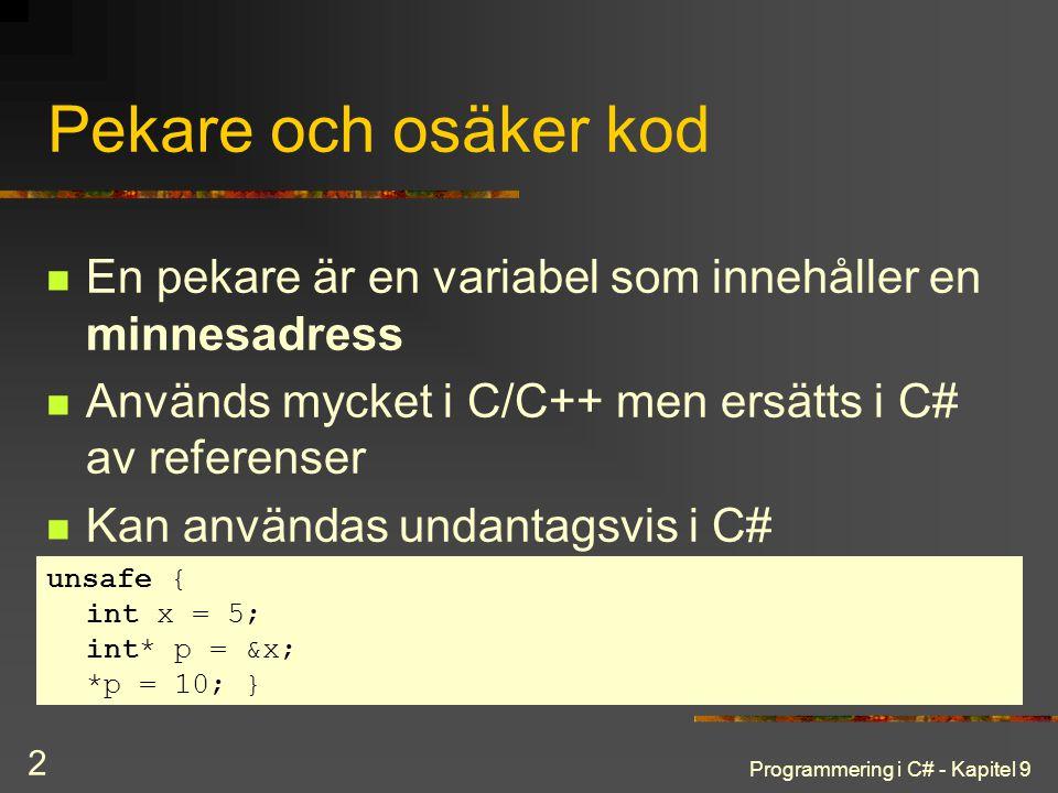 Programmering i C# - Kapitel 9 3 Unsafe Kodblock där pekare ska användas markeras unsafe Operatorn & returnerar adress till variabel Tecknet * deklarerar en pekartyp Operatorn * avrefererar en pekare Operatorn -> väljer medlem via pekare Operatorn [] ger offset och avreferering