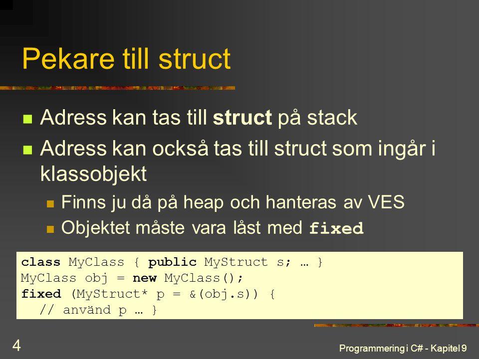 Programmering i C# - Kapitel 9 4 Pekare till struct Adress kan tas till struct på stack Adress kan också tas till struct som ingår i klassobjekt Finns