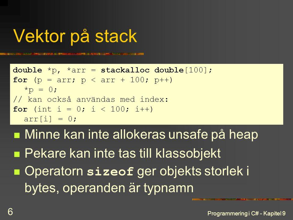 Programmering i C# - Kapitel 9 6 Vektor på stack Minne kan inte allokeras unsafe på heap Pekare kan inte tas till klassobjekt Operatorn sizeof ger obj