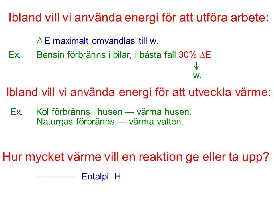 Ibland vill vi använda energi för att utföra arbete: E maximalt omvandlas till w. Ex. Bensin förbränns i bilar, i bästa fall 30%  E w. Ibland vill vi