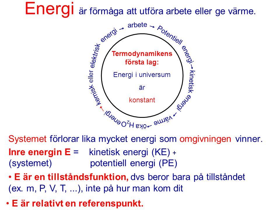 Energi är förmåga att utföra arbete eller ge värme. Systemet förlorar lika mycket energi som omgivningen vinner. Inre energin E = kinetisk energi (KE)