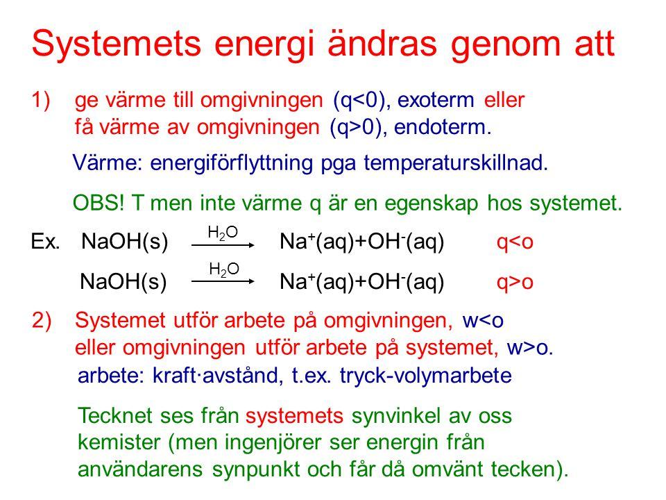Systemets energi ändras genom att 1)ge värme till omgivningen (q 0), endoterm. Värme: energiförflyttning pga temperaturskillnad. OBS! T men inte värme