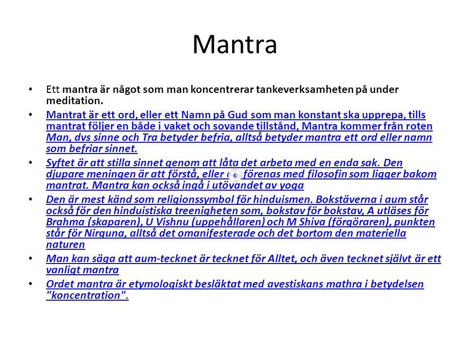 Mantra Ett mantra är något som man koncentrerar tankeverksamheten på under meditation.