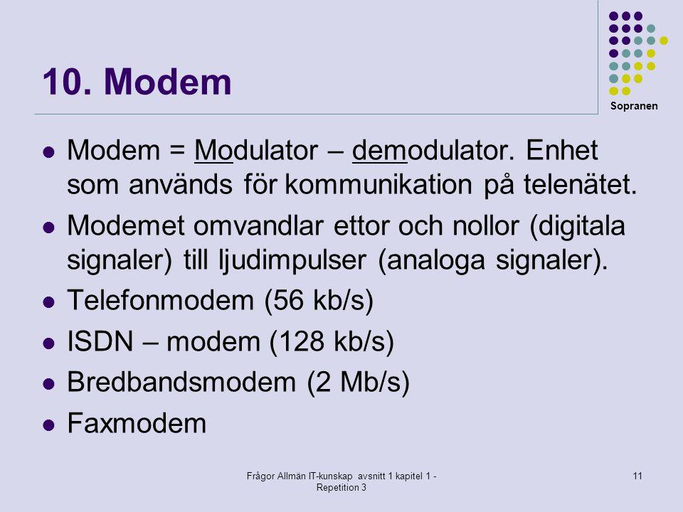Sopranen Frågor Allmän IT-kunskap avsnitt 1 kapitel 1 - Repetition 3 11 10. Modem Modem = Modulator – demodulator. Enhet som används för kommunikation