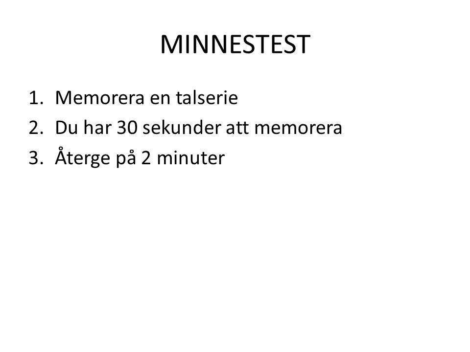MINNESTEST 1.Memorera en talserie 2.Du har 30 sekunder att memorera 3.Återge på 2 minuter