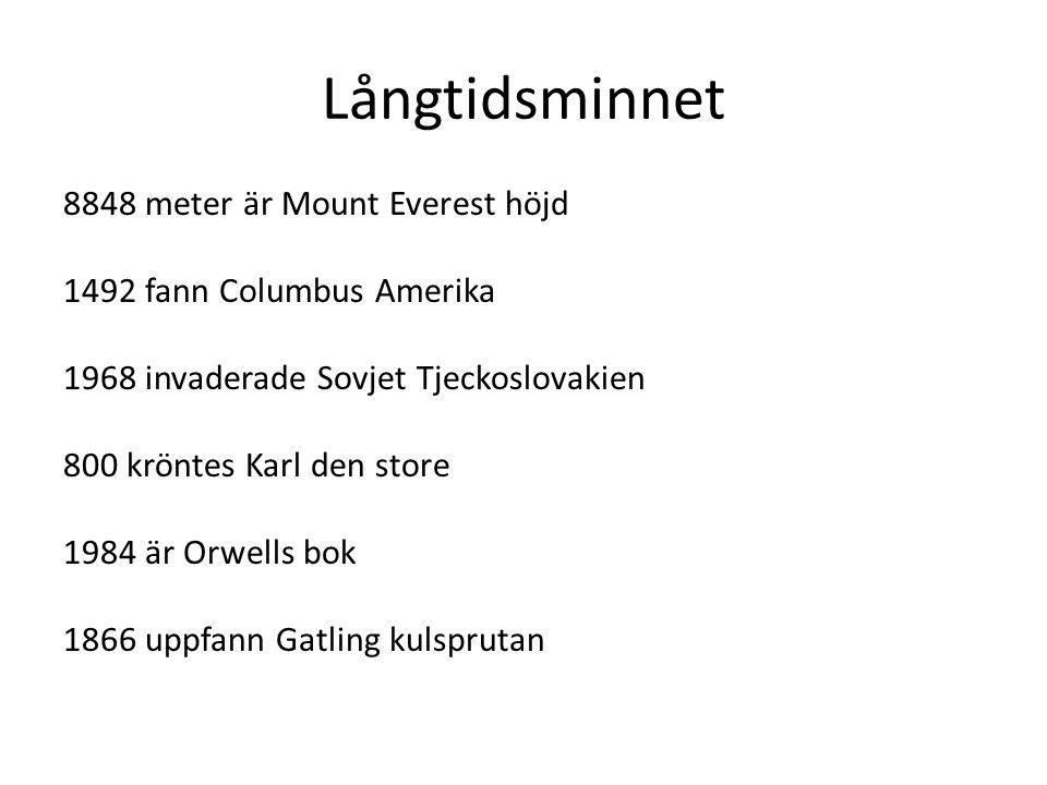 Långtidsminnet 8848 meter är Mount Everest höjd 1492 fann Columbus Amerika 1968 invaderade Sovjet Tjeckoslovakien 800 kröntes Karl den store 1984 är O