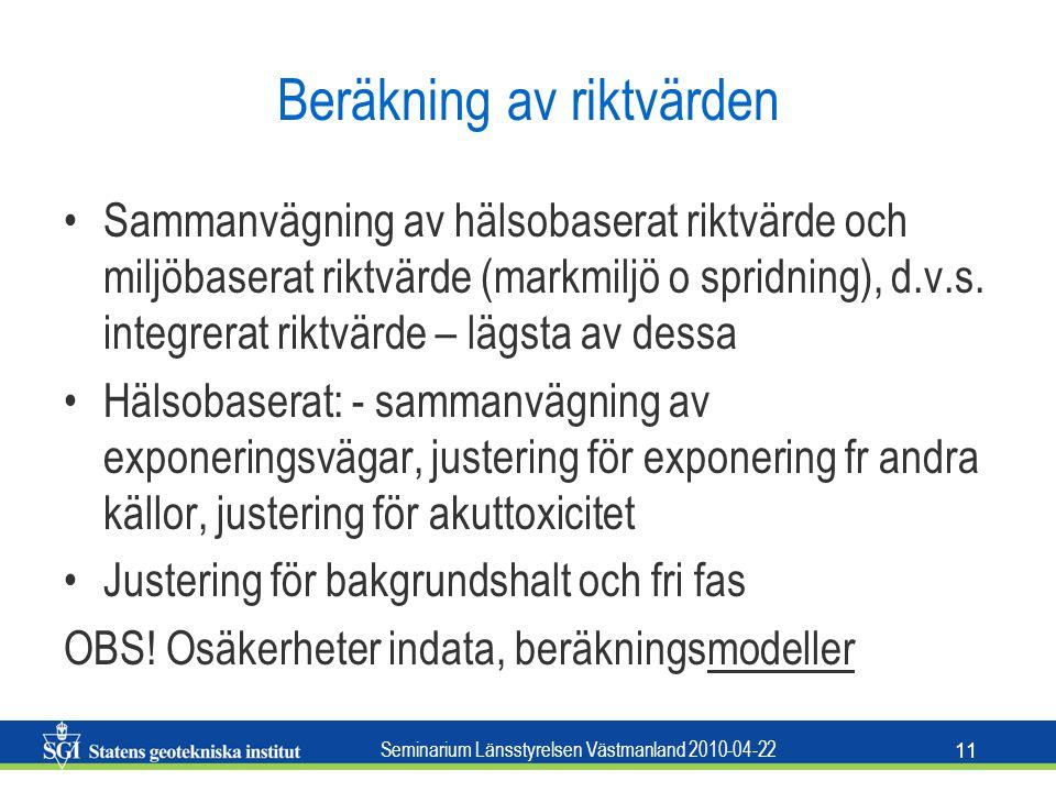 Seminarium Länsstyrelsen Västmanland 2010-04-22 11 Beräkning av riktvärden Sammanvägning av hälsobaserat riktvärde och miljöbaserat riktvärde (markmil
